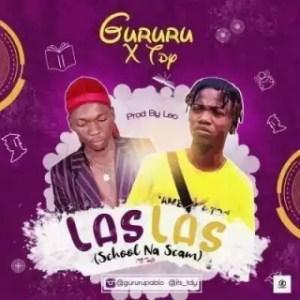 Gururu - Las Las (School Na Scam) Ft. TDY